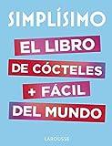 Simplísimo. El libro de cócteles más fácil del mundo (Larousse - Libros Ilustrados/ Prácticos - Gastronomía)