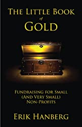 The Little Book of Gold: Fundraising for Small (and Very Small) Nonprofits