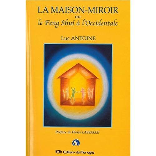 la maison miroir ou le feng shui à l'occidentale by Luc Antoine(2000-05-10)