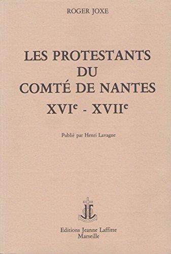 Les Protestants du comté de Nantes au seizième siècle et au début du dix-septième siècle par ROGER JOXE