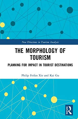 The Morphology of Tourism: Planning for Impact in Tourist Destinations (New Directions in Tourism Analysis)
