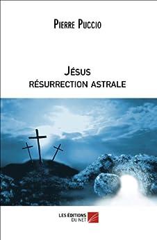 Jésus résurrection astrale par [Puccio, Pierre]