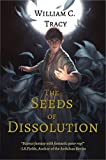 The Seeds of Dissolution (Dissolution Cycle Book 1) by William Tracy