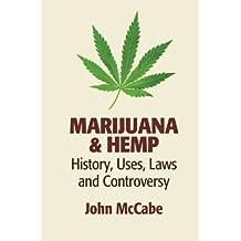 Marijuana & Hemp: History, Uses, Laws, and Controversy