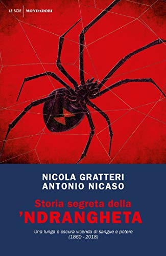 Storia segreta della 'ndrangheta: Una lunga e oscura vicenda di sangue e potere (1860 - 2018) (Italian Edition)