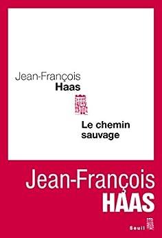 Le Chemin sauvage par [Haas, Jean-François]