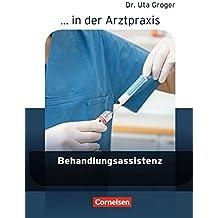 ... in der Arztpraxis - Neubearbeitung: Behandlungsassistenz in der Arztpraxis: Schülerbuch