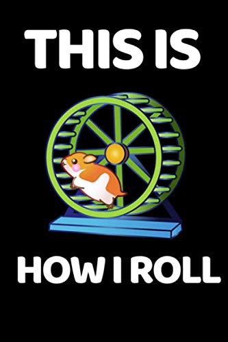 This Is How I Roll: Funny Hamster Lover Notebook/Journal (6
