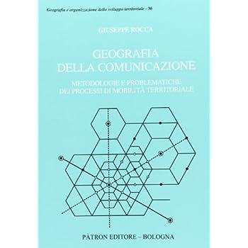 Geografia Della Comunicazione. Metodologie E Problematiche Dei Processi Di Mobilità Territoriale