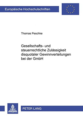 Gesellschafts- und steuerrechtliche Zulässigkeit disquotaler Gewinnverteilungen bei der GmbH (Europäische Hochschulschriften Recht)