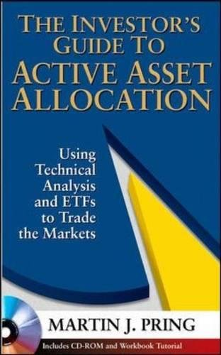 The Investor's Guide to Active Asset Allocation, w. CD-ROM: Using Technical Analysis and ETFs to Trade the Markets