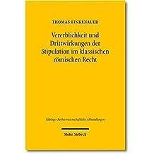 Vererblichkeit Und Drittwirkungen Der Stipulation Im Klassischen Romischen Recht (Tubinger Rechtswissenschaftliche Abhandlungen)