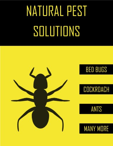 Natural Pest Solutions - Get Rid of Bed Bugs, Cockroaches, Ants, & Many More! (English Edition) -