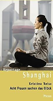 Reportage Shanghai: Acht Frauen suchen das Glück (Picus Reportagen)