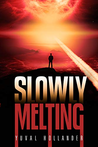 Slowly Melting: When the Sun Sets Off The Bomb (Action Technothriller) (English Edition)