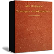Miss Beecher's Housekeeper and Healthkeeper        Containing Five Hundred Receipes for Economical and    Healthful Cooking; also, Many Directions for ...             Health and Hap (English Edition)