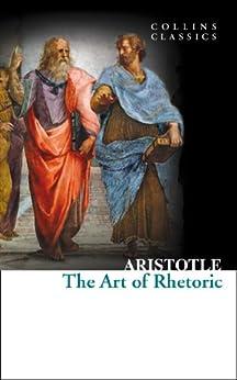 The Art of Rhetoric (Collins Classics) by [Aristotle]