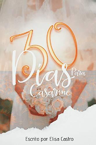 Leer Gratis 30 días para casarme (30DPC nº 1) de Elisa Castro