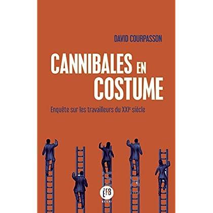 Cannibales en costume: Enquête sur les travailleurs du XXIe siècle (Essai)