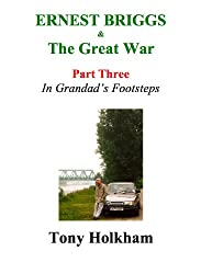 Ernest Briggs & The Great War : Part Three : In Grandad's Footsteps (English Edition)