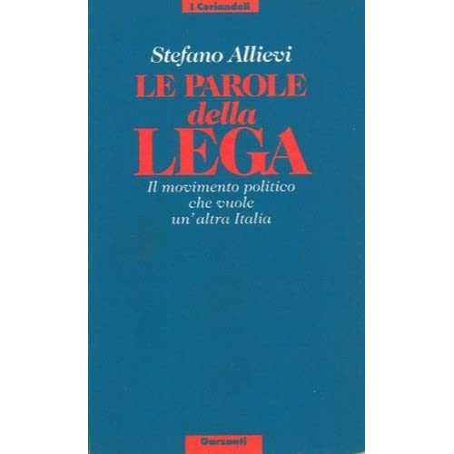 Le Parole Della Lega. Il Movimento Politico Che Vuole Un'altra Italia