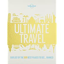 Lonely Planet's Ultimate Travel: Our List of the 500 Best Places to See. Ranked