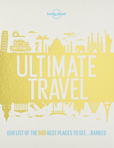 Lonely Planet's Ultimate Travel: Our List of the 500 Best Places to See... Ranked por Lonely Planet