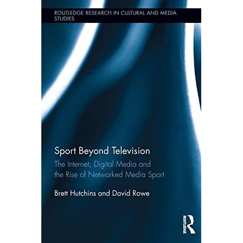 Sport Beyond Television: The Internet, Digital Media and the Rise of Networked Media Sport (Routledge Research in Cultural and Media Studies) by Brett Hutchins (2013-11-10)