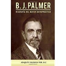 B.J. Palmer. Biografía del mayor quiropráctico: Volume 2 (Colección Palmer)