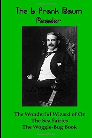 The L Frank Baum Reader: The Wonderful Wizard of Oz, The Sea Faeries, and The Woggle-Bug Book by Baum, L Frank (2013) Paperback