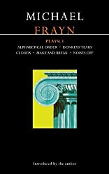 Frayn Plays: 1: Alphabetical Order , Donkeys' Years , Clouds , Make and Break , Noises Off (Methuen's World Dramatists) (Vol 1) by Frayn, Michael (1988) Paperback