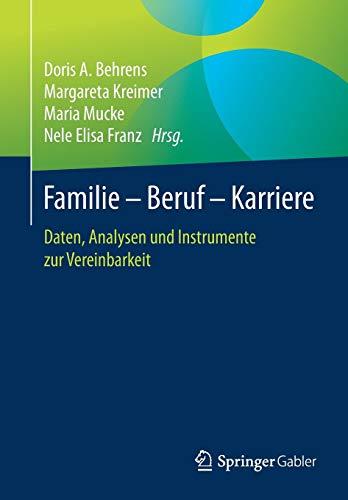Familie - Beruf - Karriere: Daten, Analysen und Instrumente zur Vereinbarkeit
