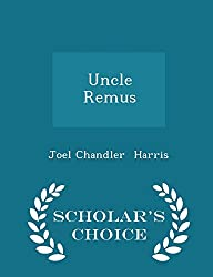 Uncle Remus - Scholar's Choice Edition