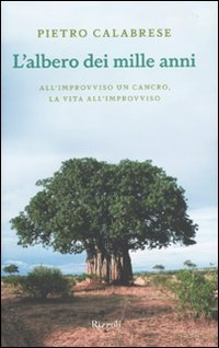 L'albero dei mille anni. All'improvviso un cancro, la vita all'improvviso di Pietro Calabrese