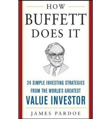 By Pardoe, James ( Author ) [ How Buffett Does It: 24 Simple Investing Strategies from the World's Greatest Value Investor By Jul-2005 Hardcover