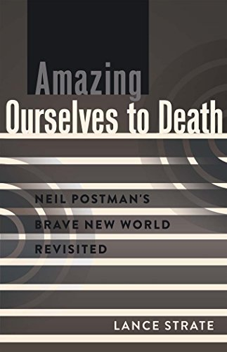 Amazing Ourselves to Death: Neil Postman's Brave New World Revisited (A Critical Introduction to Media and Communication Theory) by Lance Strate (2014-02-28)