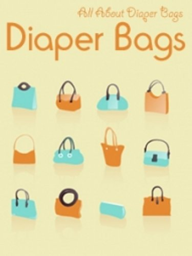 Diaper Bags (For Parents Who Want to be Out and About With Their Little One This Book is For You 1) 418jVN8bTiL