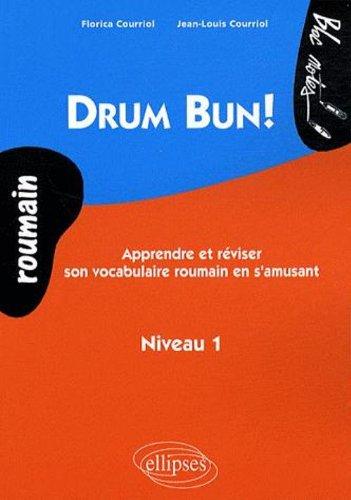 Drum Bun ! : Apprendre et réviser le vocabulaire roumain en s'amusant Niveau 1 par Jean-Louis Courriol, Florica Courriol