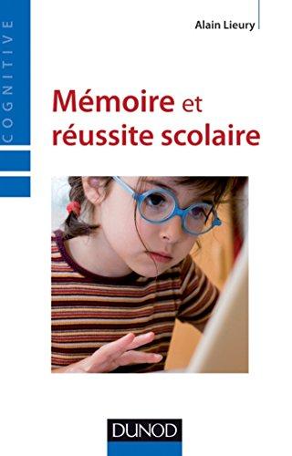 Mémoire et réussite scolaire / Alain Lieury.- Paris : Dunod , DL 2012