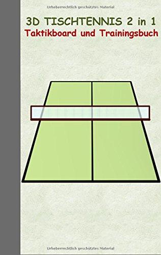 3D Tischtennis 2 in 1 Taktikboard und Trainingsbuch: Taktikbuch für Trainer und Spieler, Spielstrategie, Training, Gewinnstrategie, Sport, Technik, ... Trainer, Coach, Coaching Anweisungen, Taktik