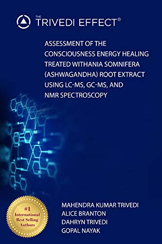 Assessment of the Consciousness Energy Healing Treated Withania somnifera (Ashwagandha) Root Extract Using LC-MS, GC-MS, and NMR Spectroscopy (English Edition)