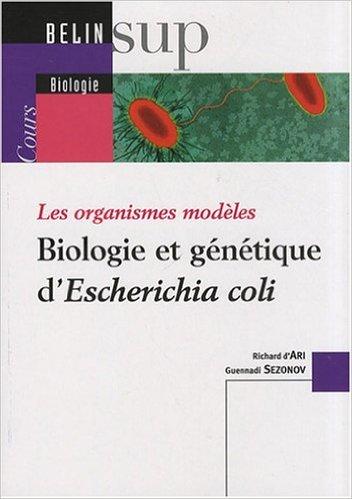 Biologie et génétique d'Escherichia coli : Les organismes modèles de Richard d' Ari,Guennadi Sezonov ( 9 septembre 2008 ) par Guennadi Sezonov Richard d' Ari