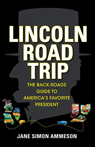Lincoln Road Trip: The Back-Roads Guide to America's Favorite President (English Edition)