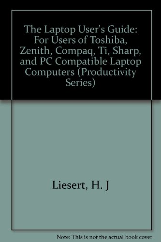 Laptop Users Guide for Users of Toshiba Zenith Sharp and PC Compatible Laptop Computers: For Users of Toshiba, Zenith, Compaq, Ti, Sharp, and PC Compatible Laptop Computers (Productivity Series) (Serie Compaq)
