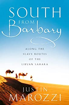 South from Barbary: Along the Slave Routes of the Libyan Sahara (Text Only) by [Marozzi, Justin]