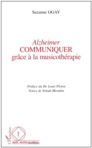 Alzheimer - Communiquer grace a la musicotherapie par Suzanne Ogay