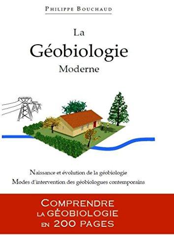 La Géobiologie Moderne: Comprendre la Géobiologie en 200 pages (Série 200 t. 1) par Philippe Bouchaud