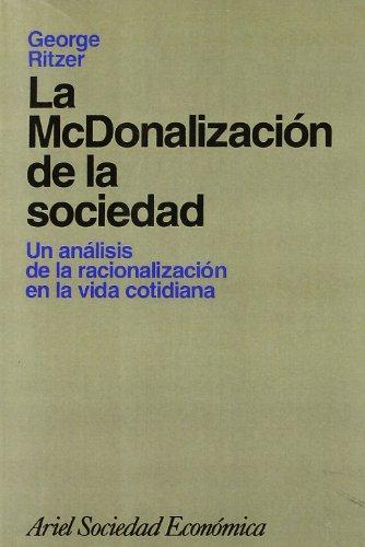 La McDonalización de la sociedad: Un análisis de la racionalización en la vida cotidiana (Ariel Economía) por George Ritzer