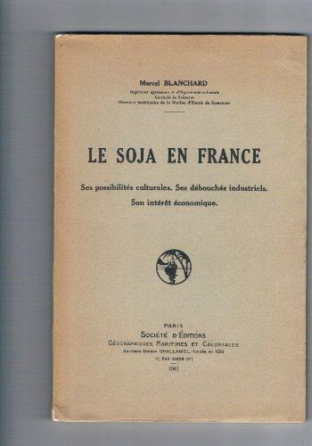 Le soja en France. ses possibilités culturales. ses débouchés industriels. son intérêt économique.