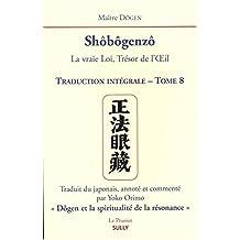 Shôbogenzô, la vraie Loi, Trésor de l'Oeil : Traduction intégrale Tome 8